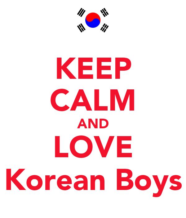 KEEP CALM AND LOVE Korean Boys