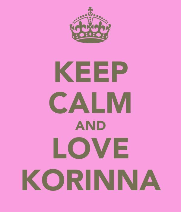 KEEP CALM AND LOVE KORINNA