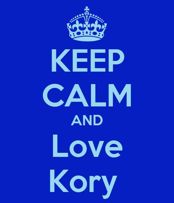 KEEP CALM AND Love Kory