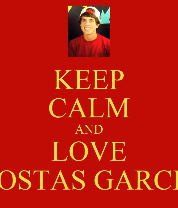KEEP CALM AND LOVE KOSTAS GARCIA