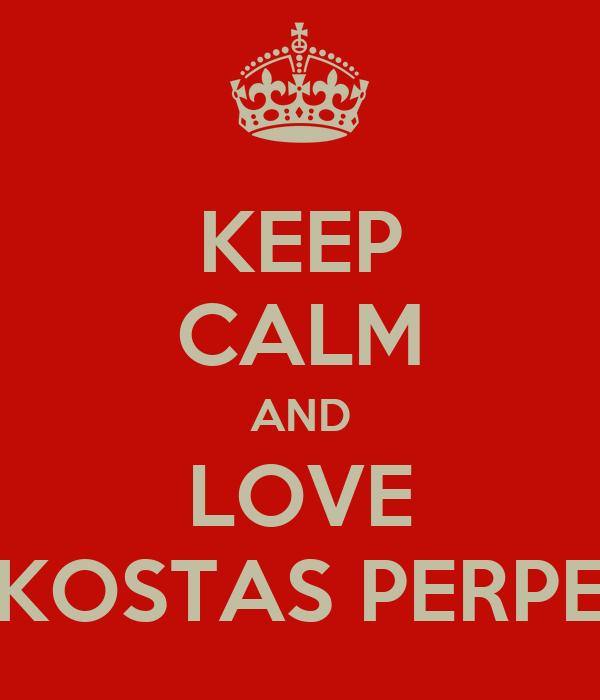 KEEP CALM AND LOVE KOSTAS PERPE