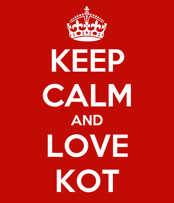 KEEP CALM AND LOVE KOT