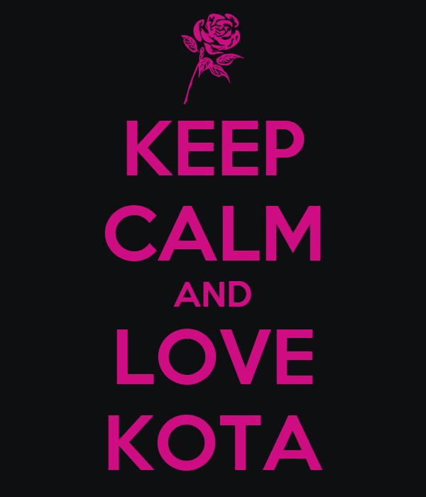 KEEP CALM AND LOVE KOTA