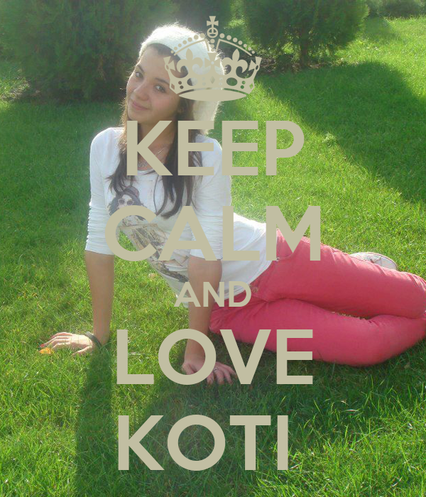 KEEP CALM AND LOVE KOTI