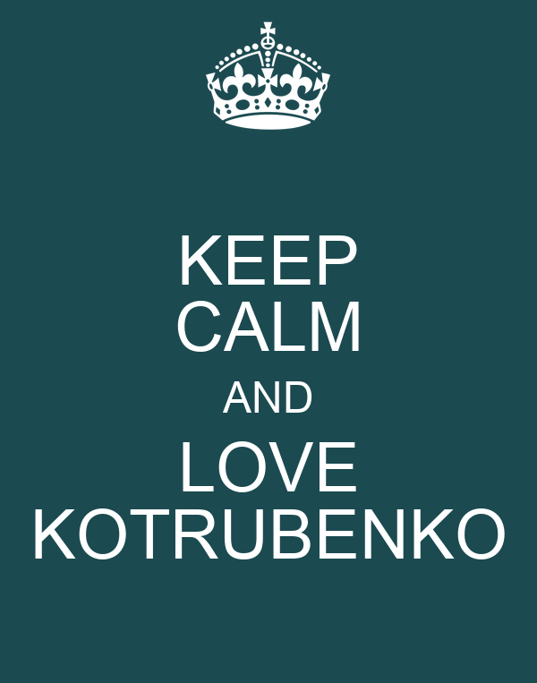 KEEP CALM AND LOVE KOTRUBENKO