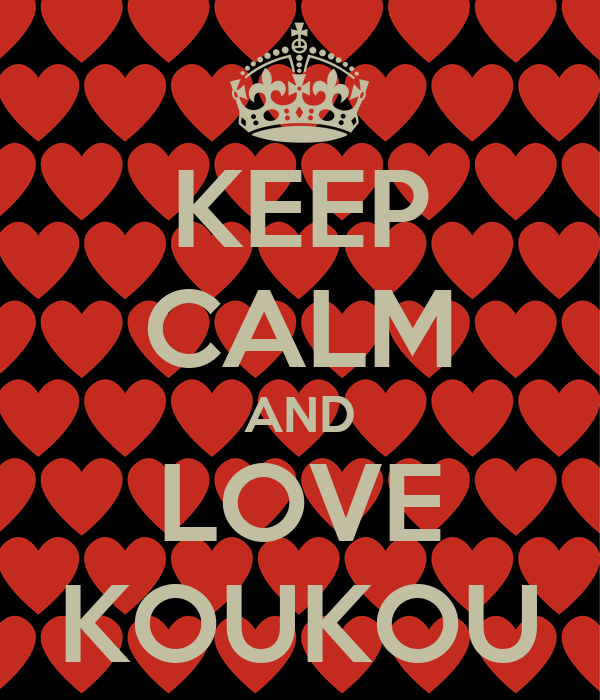 KEEP CALM AND LOVE KOUKOU