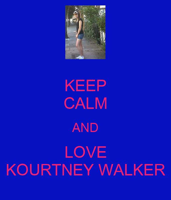 KEEP CALM AND LOVE KOURTNEY WALKER