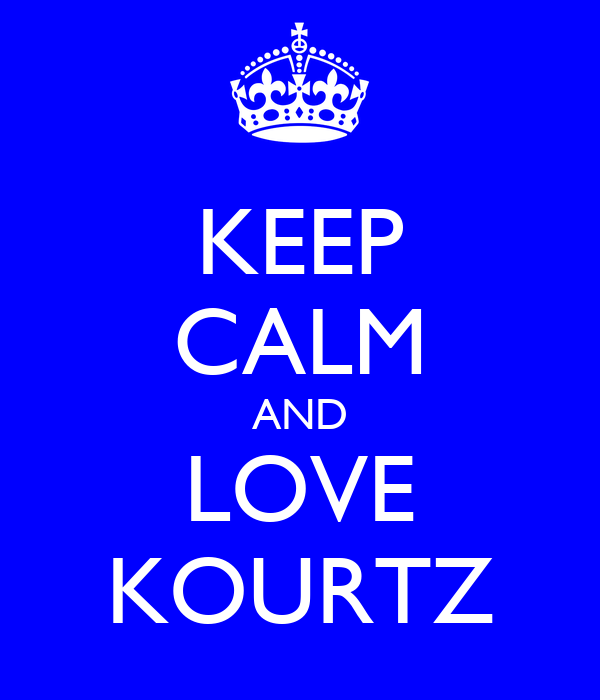 KEEP CALM AND LOVE KOURTZ
