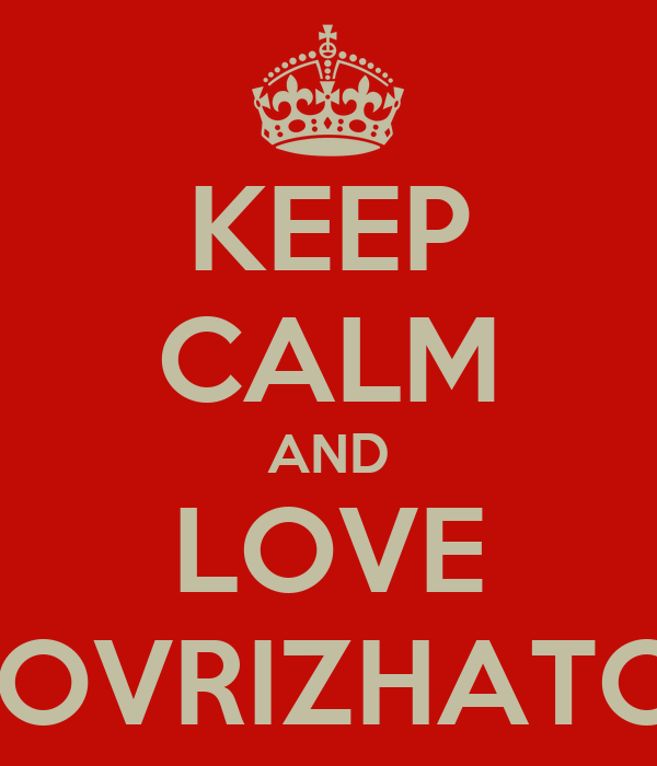 KEEP CALM AND LOVE  KOVRIZHATOV