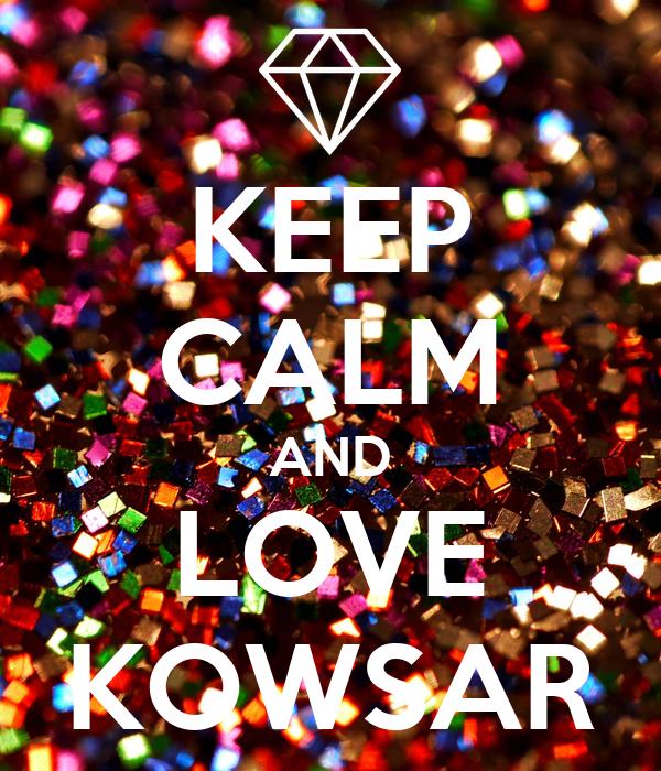 KEEP CALM AND LOVE KOWSAR