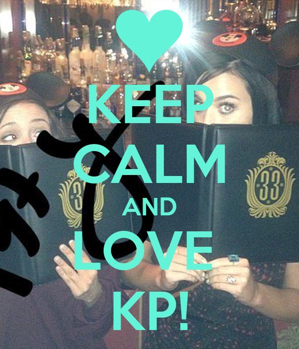 KEEP CALM AND LOVE  KP!