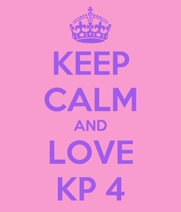 KEEP CALM AND LOVE KP 4