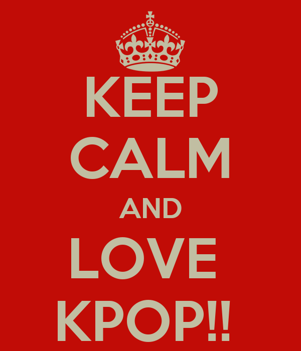 KEEP CALM AND LOVE  KPOP!!