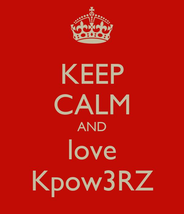 KEEP CALM AND love Kpow3RZ