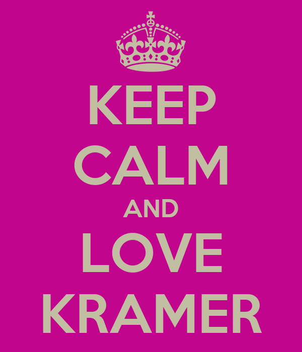 KEEP CALM AND LOVE KRAMER