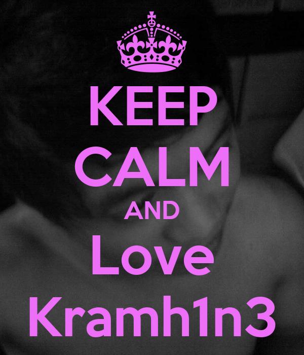 KEEP CALM AND Love Kramh1n3