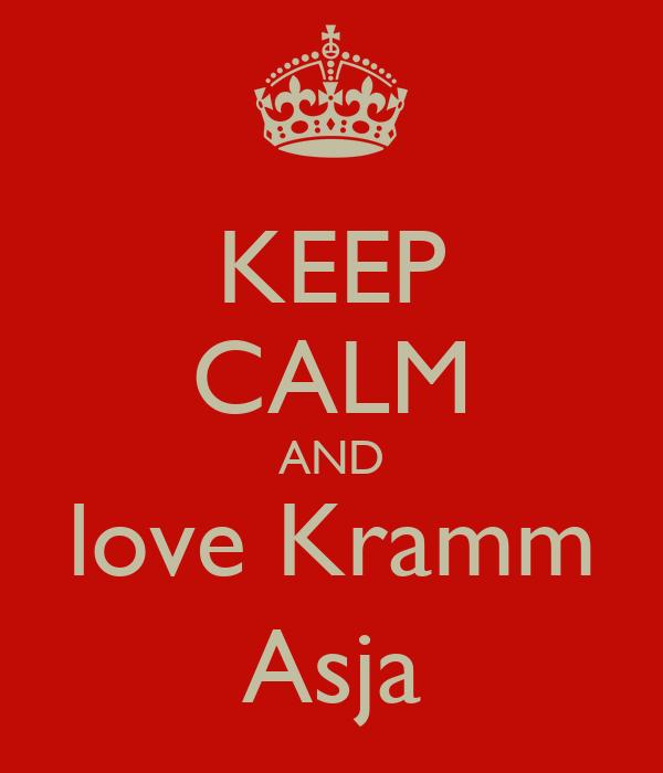 KEEP CALM AND love Kramm Asja
