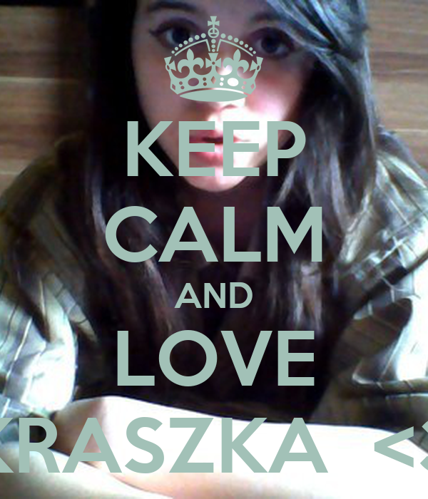 KEEP CALM AND LOVE KRASZKA  <3