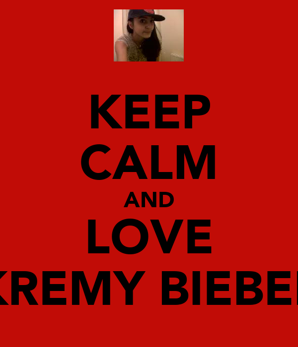 KEEP CALM AND LOVE KREMY BIEBER