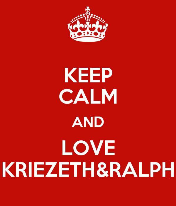 KEEP CALM AND LOVE KRIEZETH&RALPH