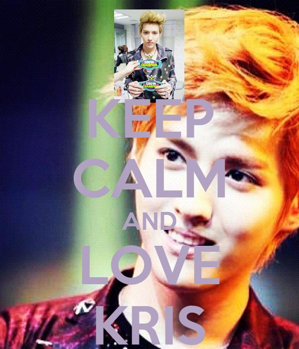 KEEP CALM AND LOVE KRIS