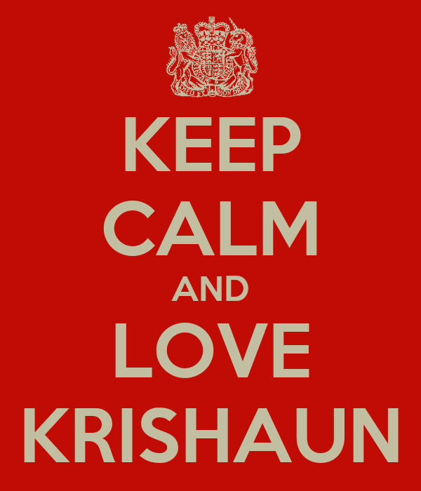 KEEP CALM AND LOVE KRISHAUN