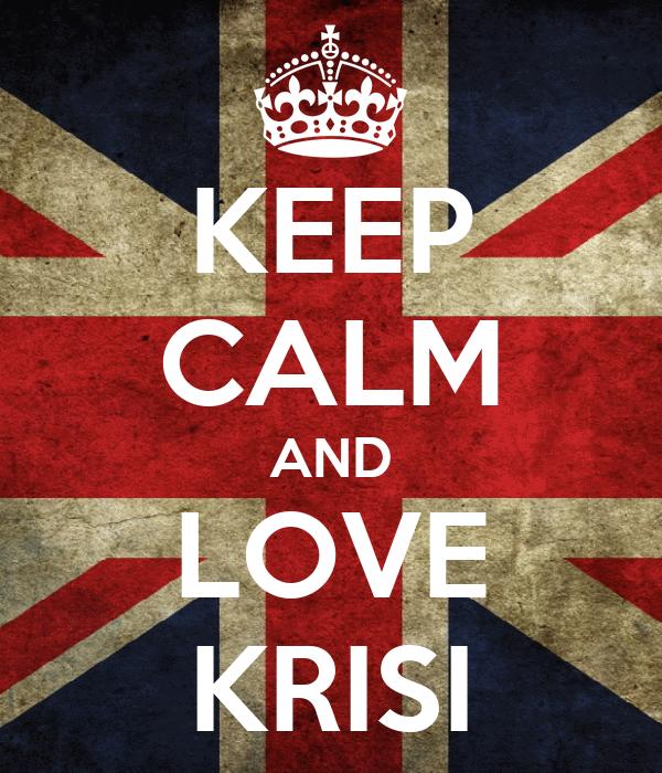 KEEP CALM AND LOVE KRISI