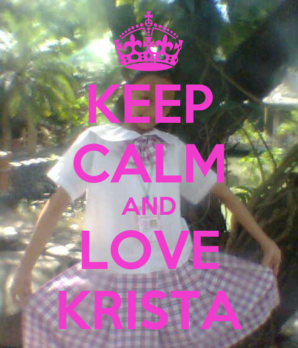 KEEP CALM AND LOVE KRISTA