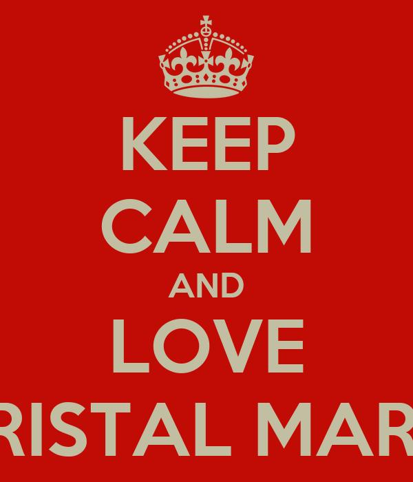 KEEP CALM AND LOVE KRISTAL MARIE