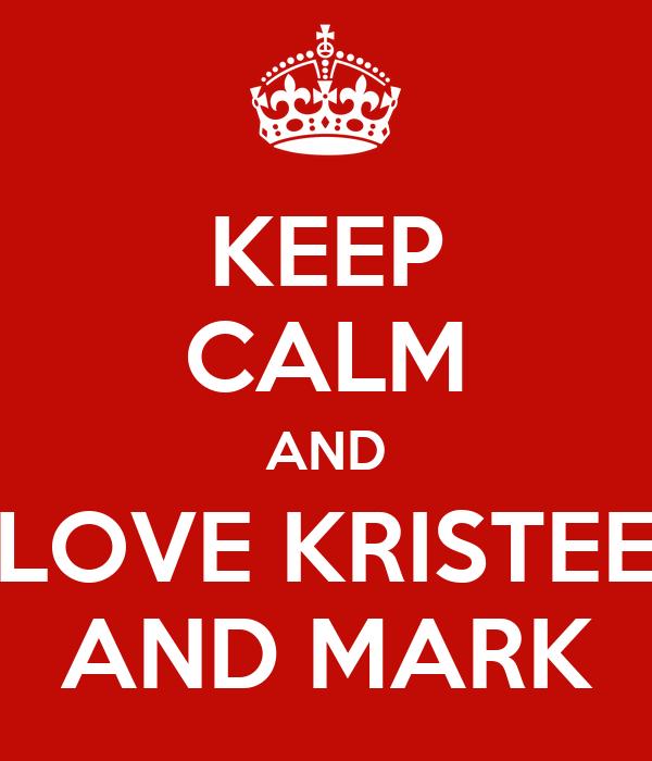 KEEP CALM AND LOVE KRISTEE AND MARK