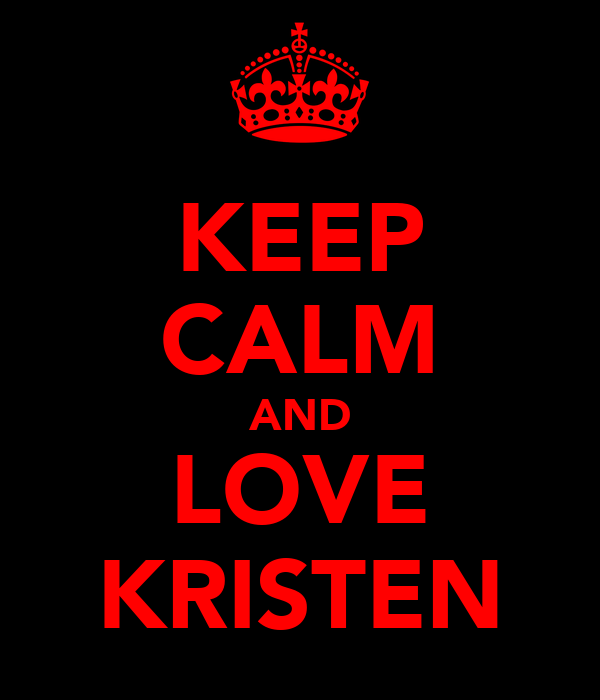 KEEP CALM AND LOVE KRISTEN
