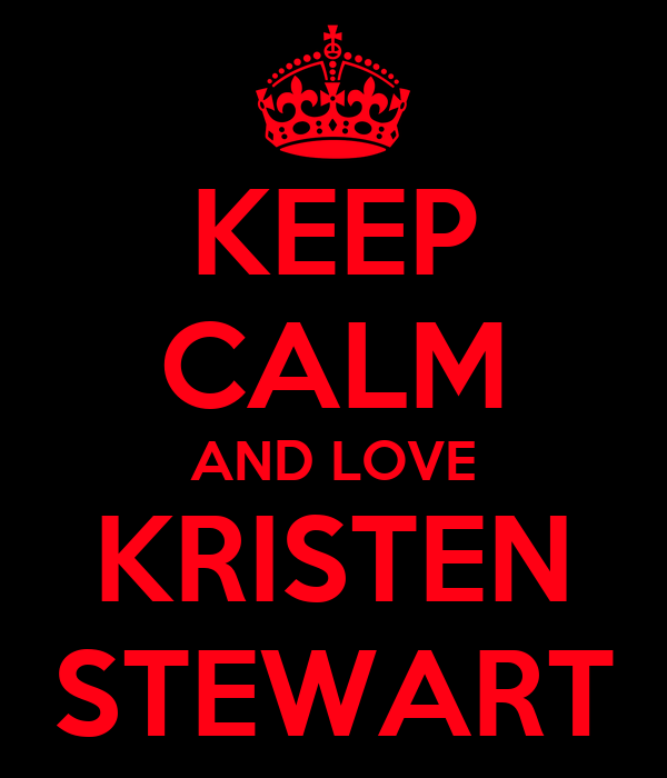 KEEP CALM AND LOVE KRISTEN STEWART