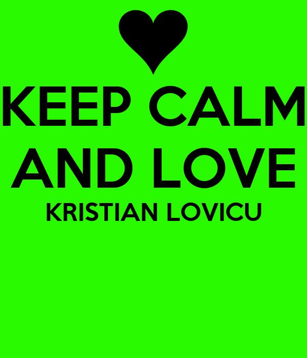 KEEP CALM AND LOVE KRISTIAN LOVICU
