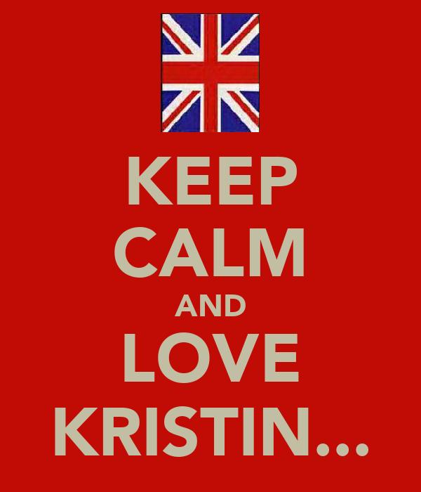 KEEP CALM AND LOVE KRISTIN...