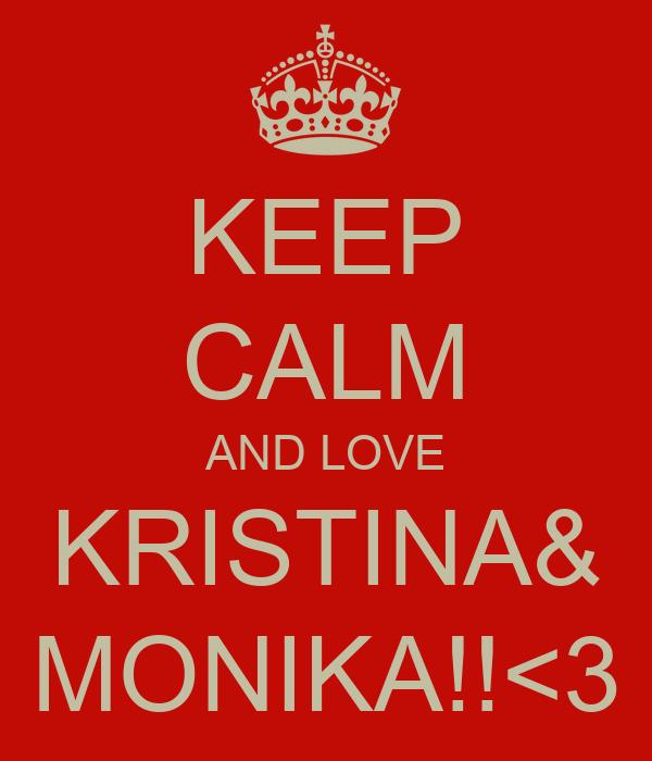 KEEP CALM AND LOVE KRISTINA& MONIKA!!<3