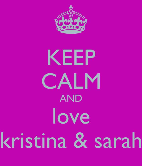 KEEP CALM AND  love  kristina & sarah