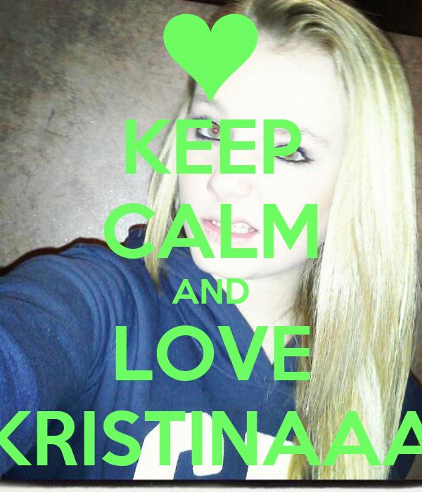 KEEP CALM AND LOVE KRISTINAAA