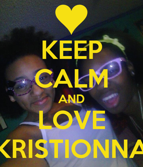 KEEP CALM AND LOVE KRISTIONNA