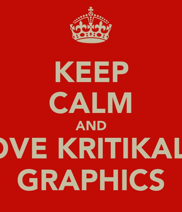 KEEP CALM AND LOVE KRITIKAL'S GRAPHICS
