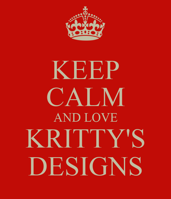 KEEP CALM AND LOVE KRITTY'S DESIGNS