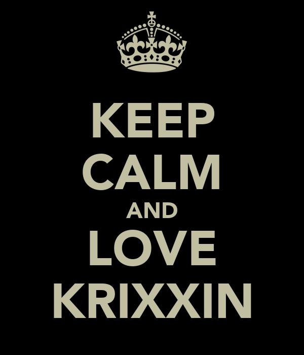 KEEP CALM AND LOVE KRIXXIN