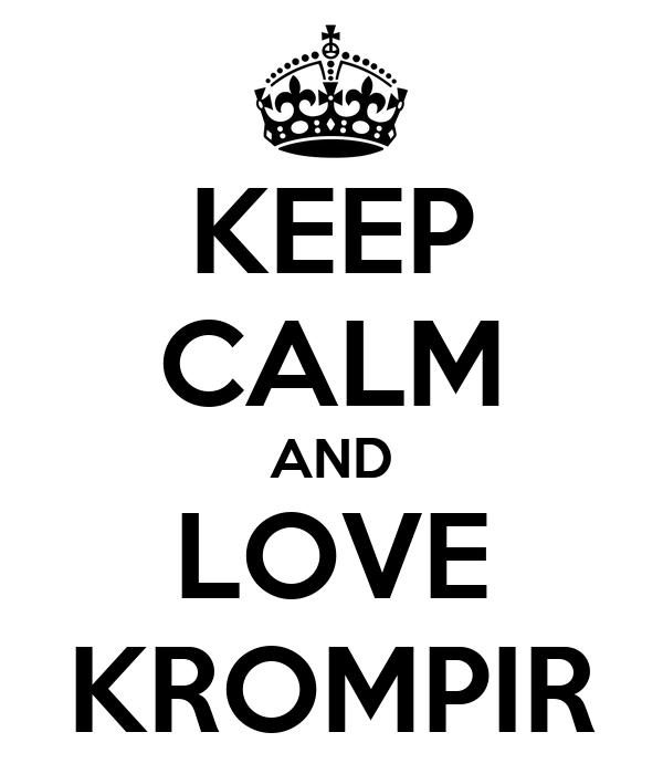 KEEP CALM AND LOVE KROMPIR