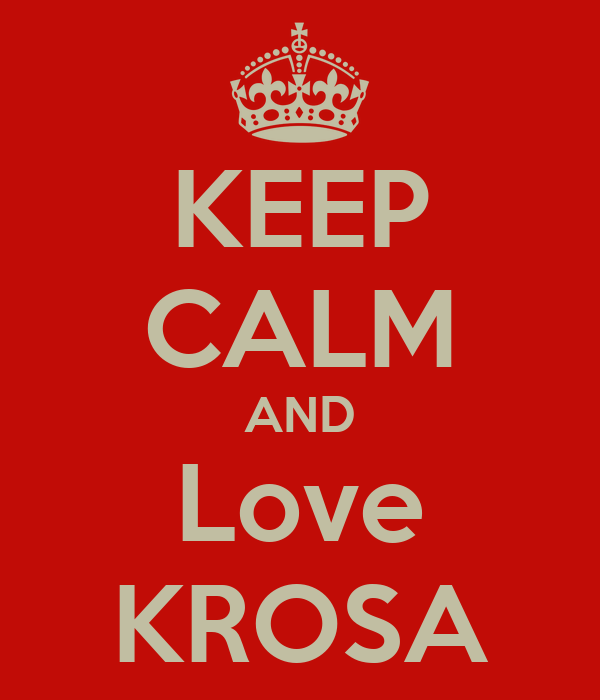 KEEP CALM AND Love KROSA