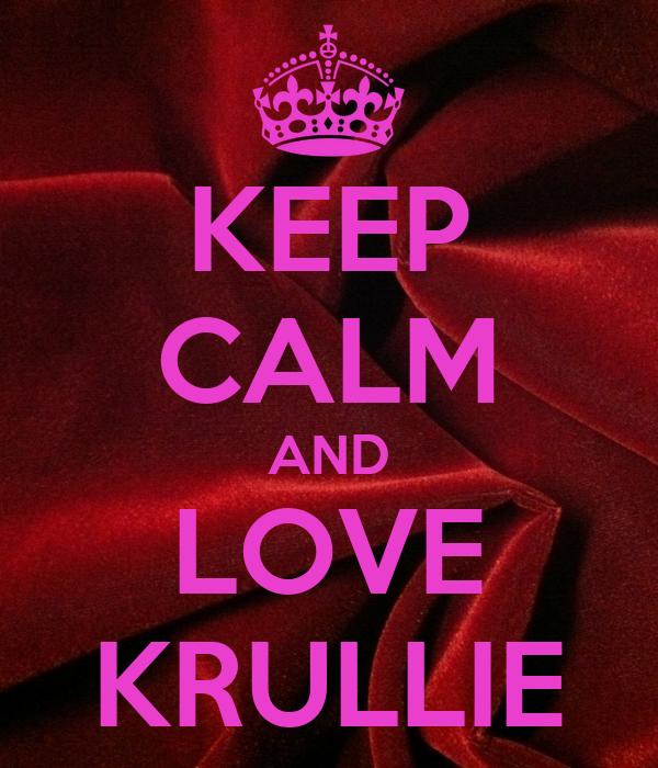 KEEP CALM AND LOVE KRULLIE