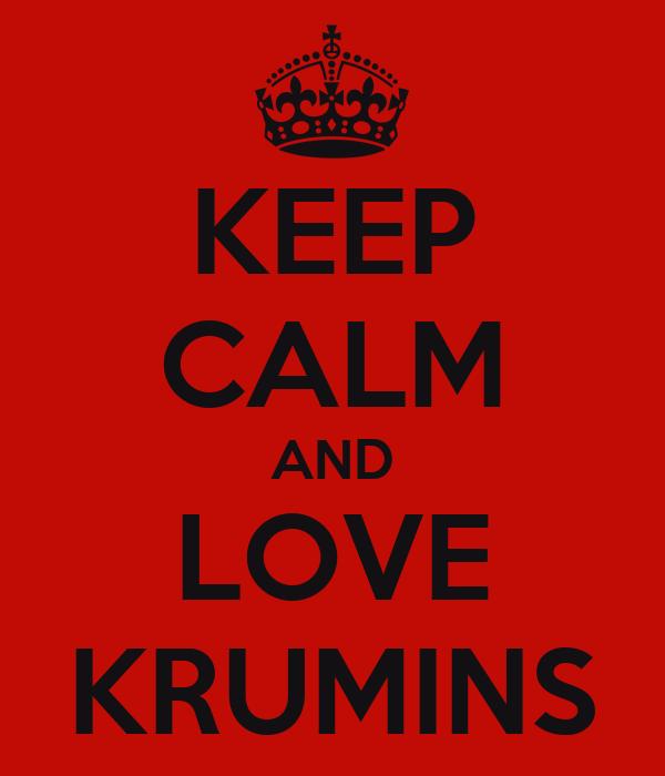 KEEP CALM AND LOVE KRUMINS