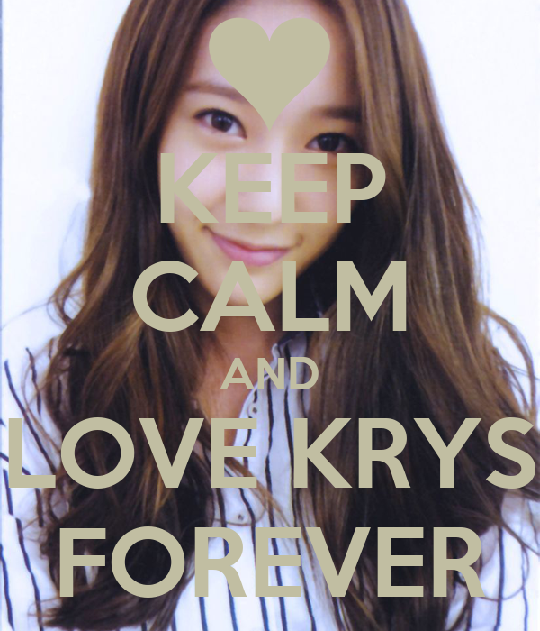 KEEP CALM AND LOVE KRYS FOREVER