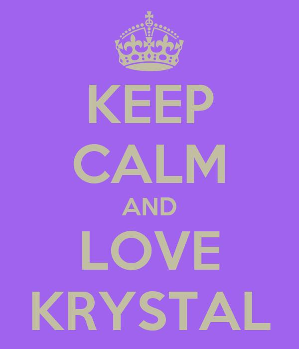 KEEP CALM AND LOVE KRYSTAL