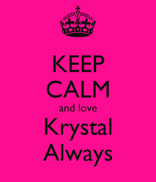 KEEP CALM and love Krystal Always