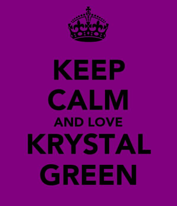 KEEP CALM AND LOVE KRYSTAL GREEN