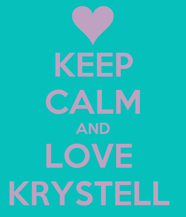 KEEP CALM AND LOVE  KRYSTELL